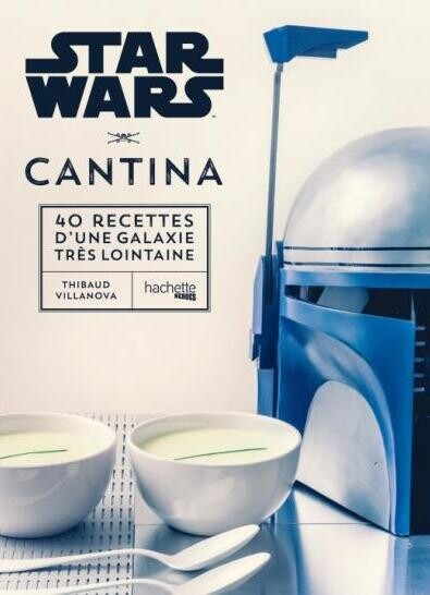 Star Wars - Les 40 meilleures recettes de la galaxie : Star Wars Cantina